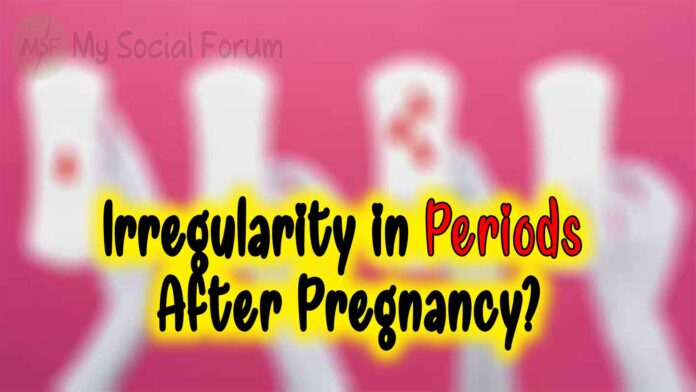 Irregularity in Periods After Pregnancy